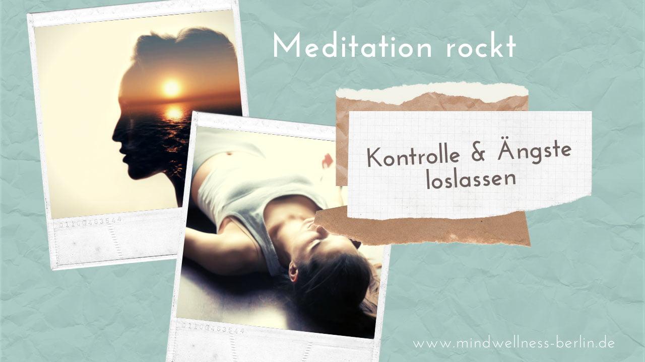 Kontrolle und Ängste loslassen Meditation